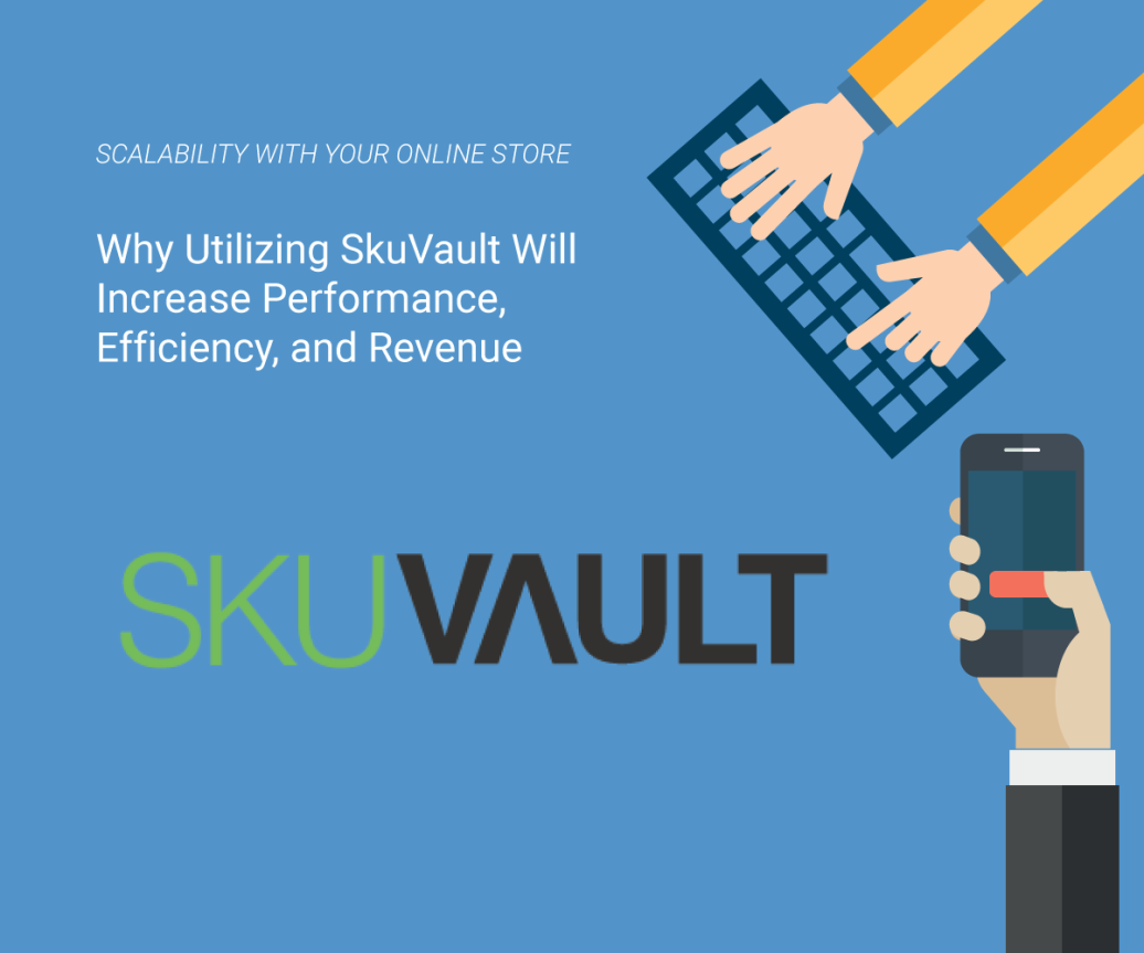 Why Utilizing SkuVault Will Increase Performance, Efficiency